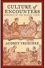 Culture of Encounters: Sanskrit at the Mughal Court Paperback