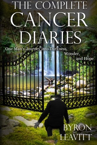 The Complete Cancer Diaries: One Man's Journey Into Darkness, Wonder and Hope (The Cancer Diaries)