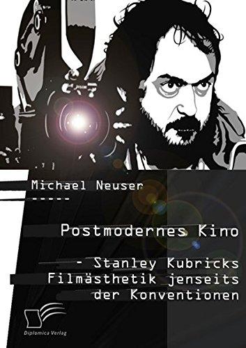 Postmodernes Kino: Stanley Kubricks Filmästhetik jenseits der Konventionen