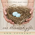 One Thousand Gifts: A Dare to Live Fully Right Where You Are Audiobook by Ann Voskamp Narrated by Ann Voskamp