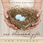 One Thousand Gifts: A Dare to Live Fully Right Where You Are | Ann Voskamp