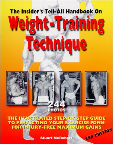 Insider's Tell-All Handbook on Weight-Training Technique: The Illustrated Step-By-Step Guide to Perfecting Your Exercise