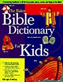 The Baker Bible Dictionary for Kids, Daryl J. Lucas, Bruce B. Barton, James C. Galvin, David R. Veerman, 080104345X