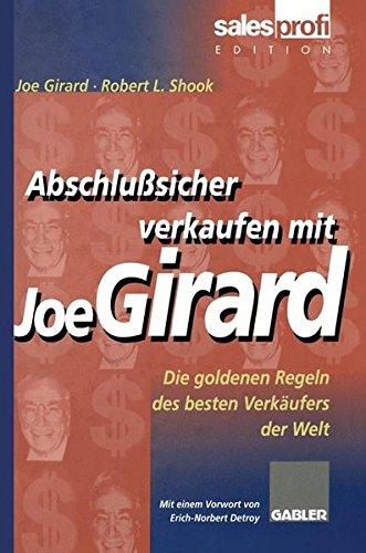 Abschlußsicher verkaufen mit Joe Girard. Die goldenen Regeln des besten Verkäufers der Welt