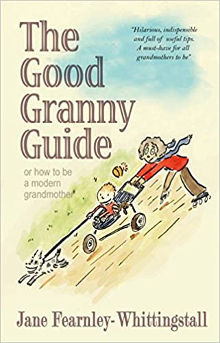 Good Granny Guide, The: Or How to be a Modern Grandmother