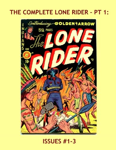 Download The Complete Lone Rider - Pt 1: His Exciting 26-Issue Series in 8 Volumes -- Issues #1-3 -- All Stories -- No Ads PDF