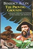 Front cover for the book The proving grounds : a journey through the interior of New Guinea and Australia by Benedict Allen