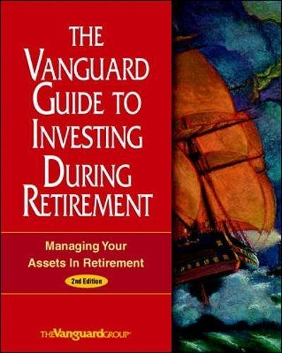 The Vanguard Guide to Investing During Retirement: Managing Your ...