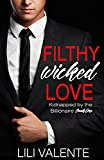 Filthy Wicked Love: Kidnapped by the Billionaire Book 1
