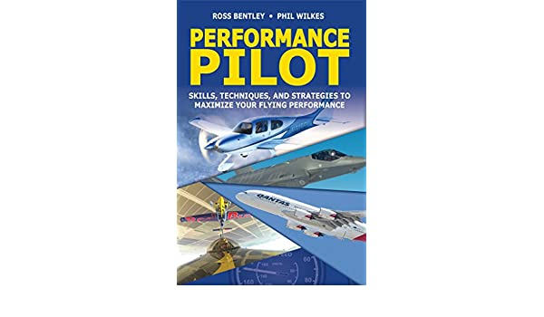 Performance Pilot: Skills, Techniques, and Strategies to Maximize Your Flying Performance (English Edition) eBook: Ross Bentley, Phil Wilkes: Amazon.es: ...