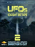 UFOs: Best Evidence Ever Caught On Tape Part 2 - Expanded and Updated Director's Cut