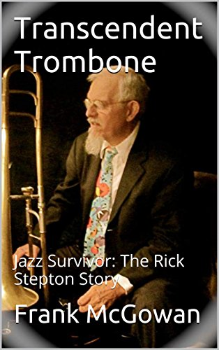Transcendent Trombone: Jazz Survivor: The Rick Stepton Story
