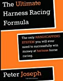 The Ultimate Harness Racing Formula: the Only HANDICAPPING SYSTEM You Will Ever, Peter Joseph, 1495919668