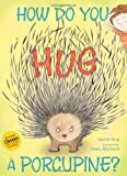 How Do You Hug a Porcupine?, Laurie Isop, 1442412917