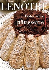 Faites votre pâtisserie par Gaston Lenôtre