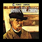 Adios, Mr. Chips [Goodbye, Mr. Chips] | James Hilton