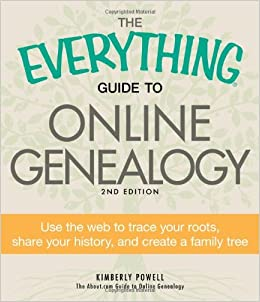 The Everything Guide to Online Genealogy Share Your History Trace Your Roots and Create Your Family Tree