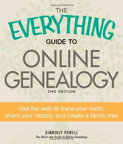 The Everything Guide to Online Genealogy: Use the Web to trace your roots, share your history, and create a family tree