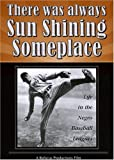 There Was Always Sun Shining Someplace:  Life in the Negro Baseball Leagues