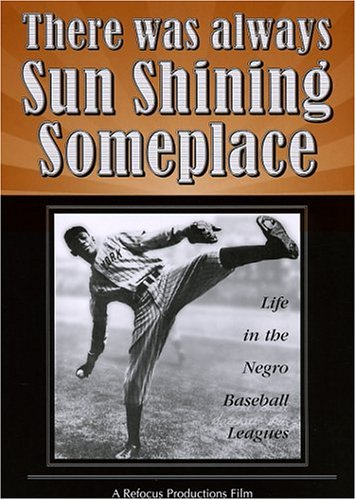 There Was Always Sun Shining Someplace:  Life in the Negro Baseball Leagues ()
