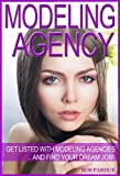 Modeling Agency Tips: Get Listed with Fashion Modeling Agencies and Find Your Dream Job