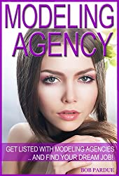 Modeling Agency Tips: Get Listed with Fashion Modeling Agencies and Find Your Dream Job (English Edition)