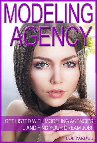 Modeling Agency Tips: Get Listed with Fashion Modeling Agencies and Find Your Dream Job (Modeling Agency compare prices)