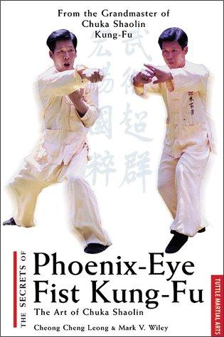 The Secrets of Phoenix-Eye Fist Kung Fu: The Art of Chuka Shaolin (Tuttle martial arts)