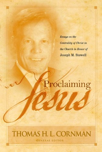 Proclaiming Jesus: Essays on the Centrality of Christ in the Church in Honor of Joseph M. Stowell