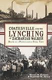 Coatesville and the Lynching of Zachariah Walker, Dennis B. Downey and Raymond M. Hyser, 1609492803