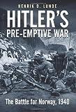 Hitler's Pre-Emptive War: The Battle for Norway, 1940