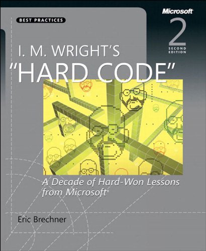 I.M. Wright's Hard Code: A Decade of Hard-Won Lessons from Microsoft (2nd Edition) (Developer Best Practices) Pdf