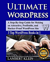 Ultimate WordPress: Create Attractive, Profitable and Hacker-Proof WordPress Sites with the Ultimate WordPress Book