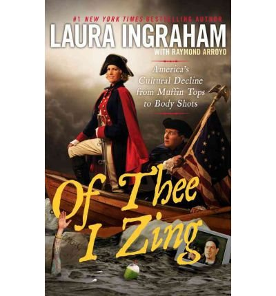 [ { OF THEE I ZING: AMERICA'S CULTURAL DECLINE FROM MUFFIN TOPS TO BODY SHOTS - GREENLIGHT } ] by Ingraham, Laura (AUTHOR) May-01-2012 [ Paperback - Mr Top Muffin