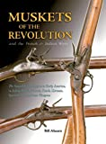 Muskets of the Revolution : And the French and Indian Wars, Ahearn, Bill, 1931464197