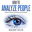 How to Analyze People: How to Read Anyone Like a Book Audiobook by Madison Taylor Narrated by Jim D Johnston