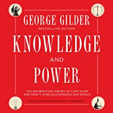 Knowledge and Power: The Information Theory of Capitalism and How It Is Revolutionizing Our World | Livre audio Auteur(s) : George Gilder Narrateur(s) : David Cochran Heath