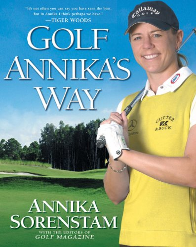 Golf Annika's Way: How I Elevated My Game to Be the Best--and How You Can Too (Best Way To Improve Golf Game)