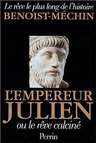 Le rêve le plus long de l'histoire. Tome 5 : L'Empereur Julien ou le rêve calciné par Jacques Benoist-Mechin
