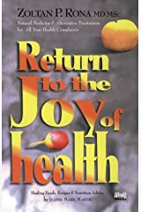 Return to the Joy of Health: Natural Medicine and Alternative Treatment for All Your Health Complaints Paperback