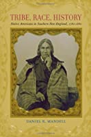 Tribe, Race, History: Native Americans in Southern New England, 1780–1880 (The Johns Hopkins University Studies in Historical and Political Science)