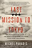 Last Mission to Tokyo: The Extraordinary Story of