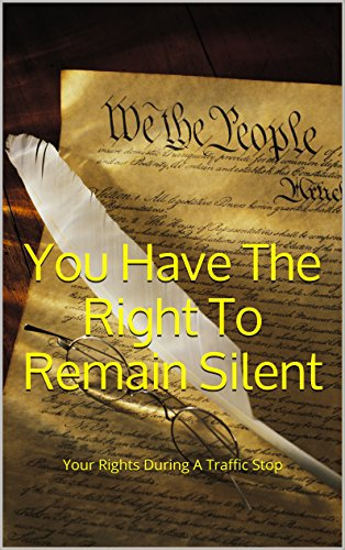 You Have The Right To Remain Silent: Your Rights During A Traffic Stop