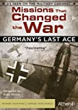 MISSIONS THAT CHANGED THE WAR: GERMANY'S LAST ACE by Athena