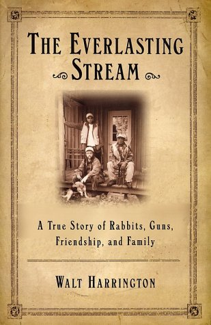 The Everlasting Stream: A True Story of Rabbits, Guns, Friends, and Family