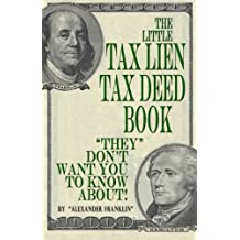 "The Little Tax Lien Tax Deed Book (""They"" Don't Want You To Know About): High-Interest Alternative Real Estate Property Investment Made Easy"