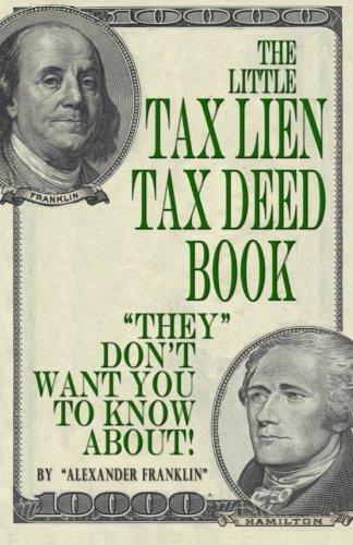 """The Little Tax Lien Tax Deed Book (""""They"""" Don't Want You To Know About): High-Interest Alternative Real Estate Property Investment Made Easy"""