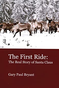 The First Ride: The Real Story of Santa Claus by [Bryant, Gary Paul]