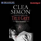 True Grey: A Dulcie Schwartz Feline Mystery, Book 5 | Clea Simon