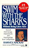 Swim with the Sharks Without Being Eaten Alive, Harvey Mackay, 0804104263